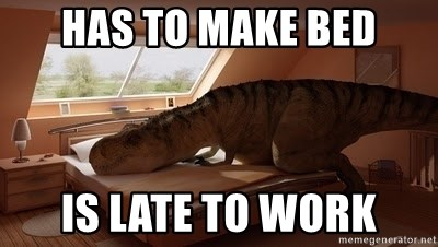 T Rex Makes Bed - has to make bed is late to work