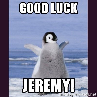 Cute Penguin - GOOD LUCK JEREMY!