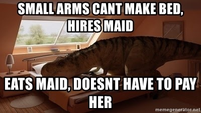 T Rex Makes Bed - small arms cant make bed, hires maid eats maid, doesnt have to pay her
