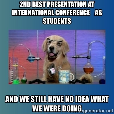 Chemistry Dog - 2nd best presentation at international conference    as students and we still have no idea what we were doing