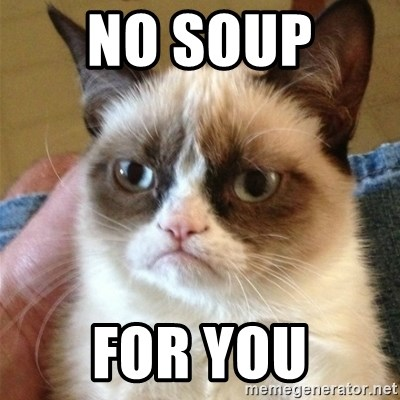 Grumpy Cat  - no soup  for you