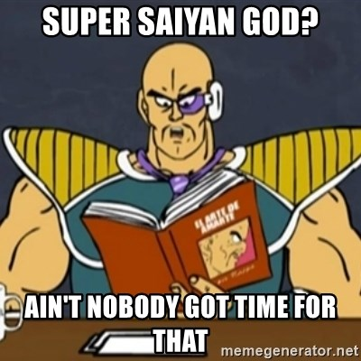 El Arte de Amarte por Nappa - Super saiyan god? Ain't nobody got time for that