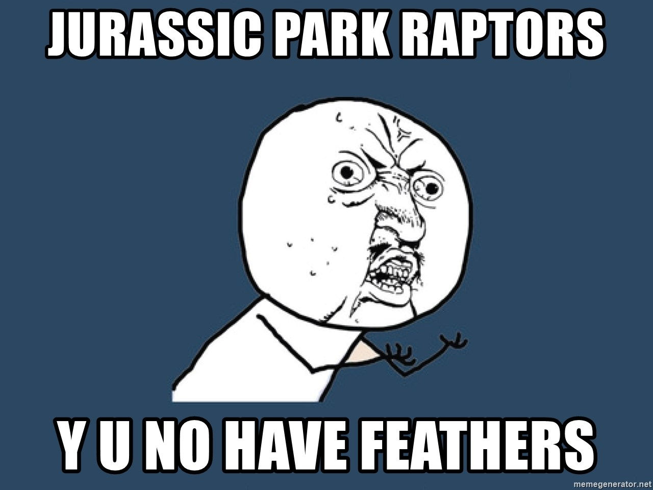 Y U No - JurassiC pArk RAptors Y u no have feathers