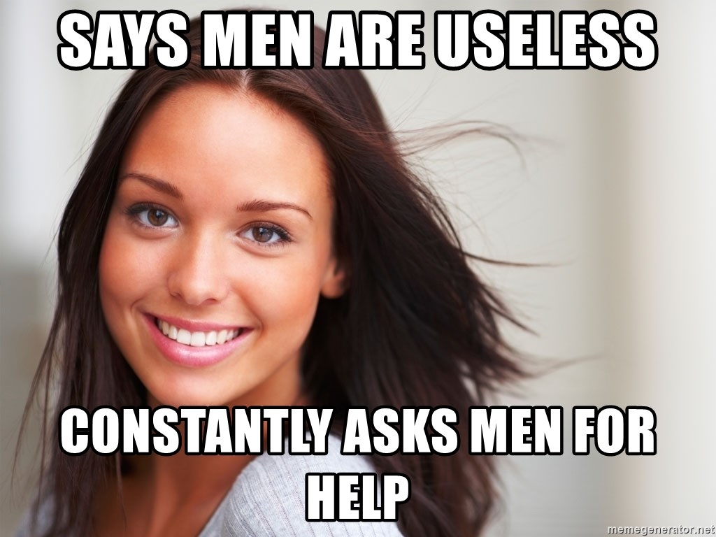 Good Girl Gina - says men are useless constantly asks men for help