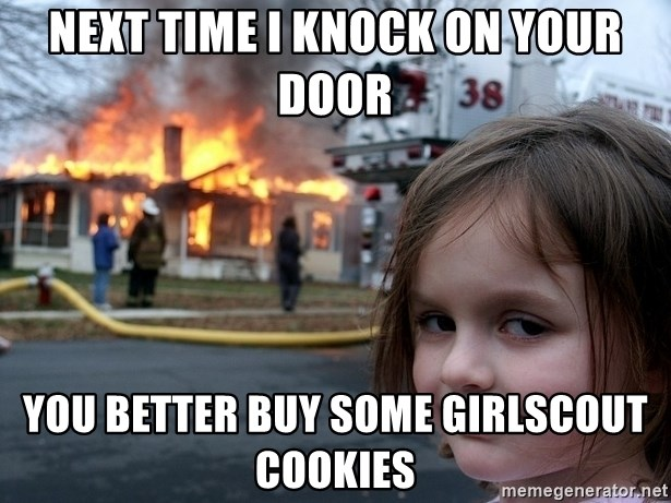 Disaster Girl - next time i knock on your door you better buy some girlscout cookies