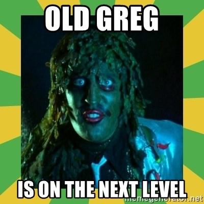 Old Greg - Old Greg Is on the next level