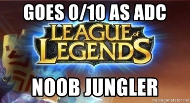 League of legends - GOES 0/10 AS ADC NOOB JUNGLER