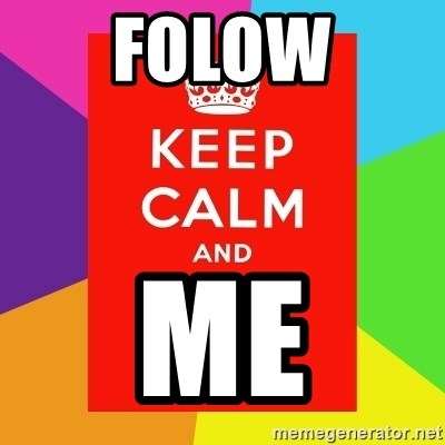 Keep calm and - FOLOW ME