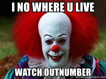 Pennywise the Clown - I NO WHERE U LIVE  WATCH OUTNUMBER