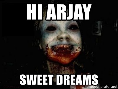 scary meme - hi Arjay Sweet dreams