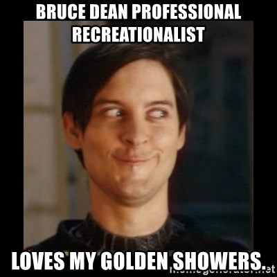 Tobey_Maguire - bruce dean professional recreationalist loves my golden showers.