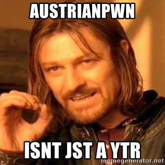 One Does Not Simply - austrianpwn isnt jst a ytr