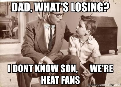 Racist Father - dad, what's losing? I dont know son,       we're heat fans