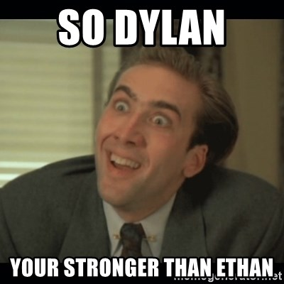 Nick Cage - SO DYLAN  YOUR STRONGER THAN ETHAN