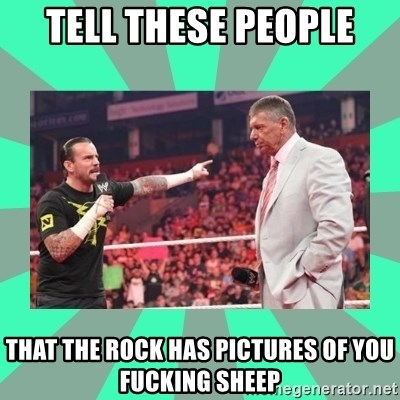 CM Punk Apologize! - tell these people that the rock has pictures of you fucking sheep