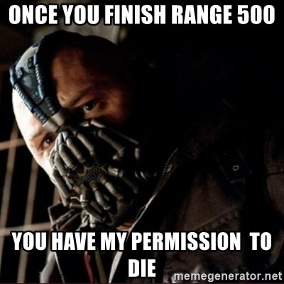 Bane Permission to Die - Once You finish range 500 You have my permission  to Die