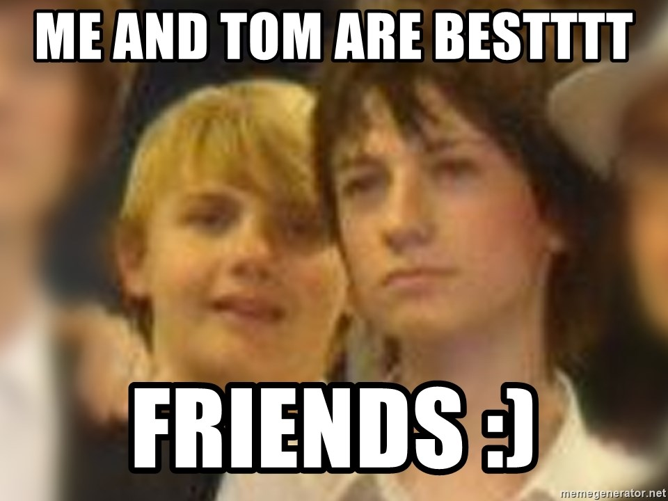 Thoughtful Child - ME AND TOM ARE BESTTTT  FRIENDS :)