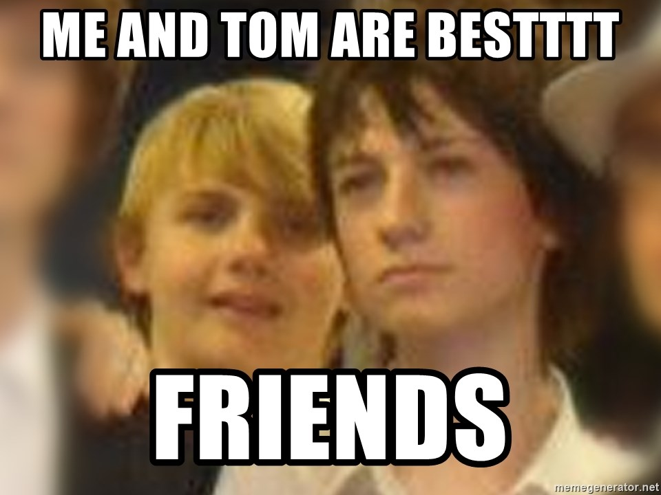Thoughtful Child - ME AND TOM ARE BESTTTT FRIENDS