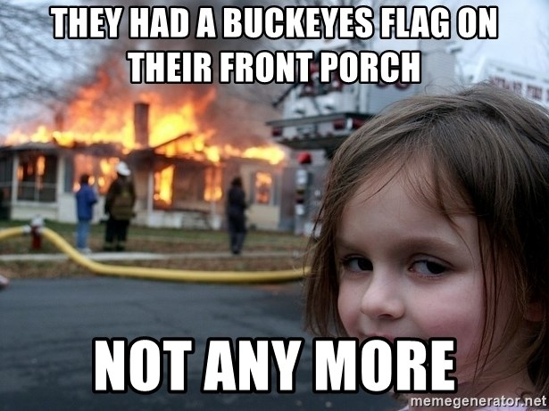 Disaster Girl - They had a buckeyes flag on their front porch not any more