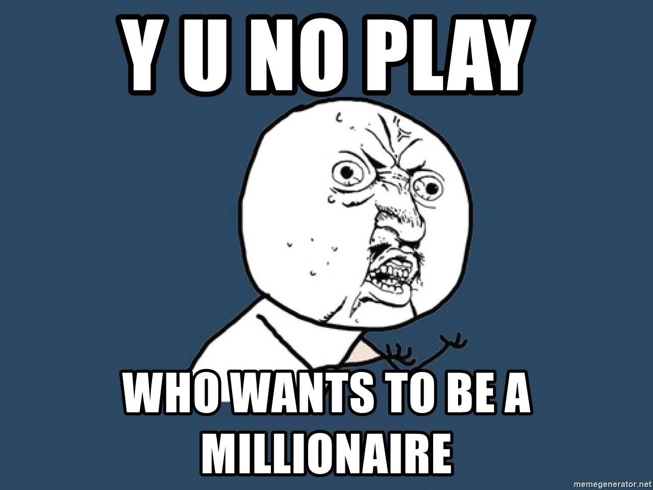 Y U No - Y u no play Who wants to be a millionaire