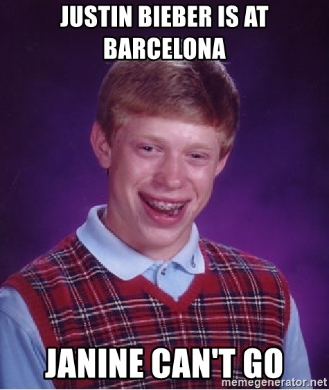 Bad Luck Brian - Justin bieber is at barcelona janine can't go