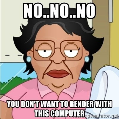 Consuela - No..No..NO You Don't Want to Render with this Computer