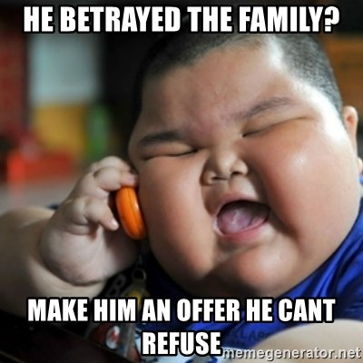 fat chinese kid - He betrayed the family? Make him an offer he cant refuse