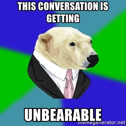 Polar Employee Bear - THIS CONVERSATION IS GETTING UNBEARABLE
