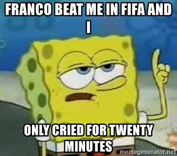 Tough Spongebob - FRANCO BEAT ME IN FIFA AND I ONLY CRIED FOR TWENTY MINUTES