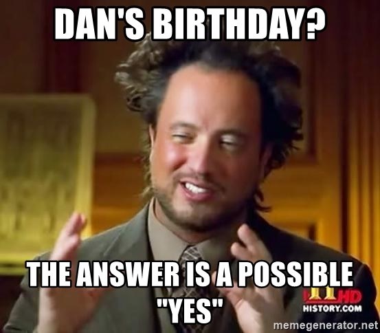 """Ancient Aliens - Dan's Birthday? The Answer is a possible """"yes"""""""