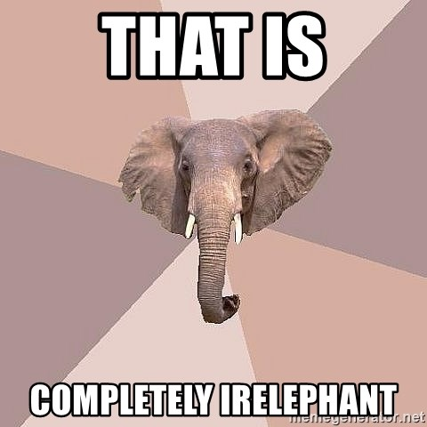fat Elephant - THAT IS COMPLETELY IRELEPHANT