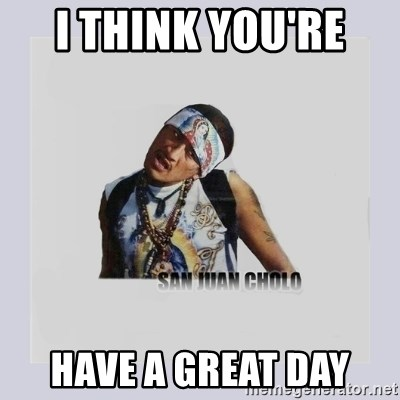 san juan cholo - I THINK YOU'RE  HAVE A GREAT DAY