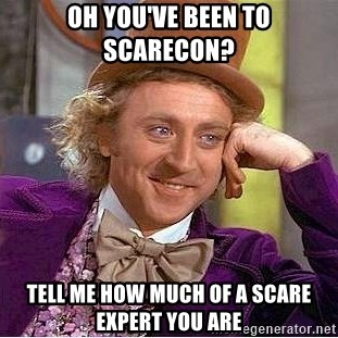 Willy Wonka - Oh you've been to scarecon? Tell me how much of a scare expert you are