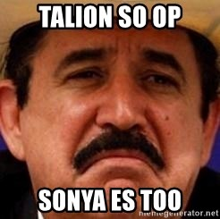 mexicanotriste - Talion so op Sonya es too