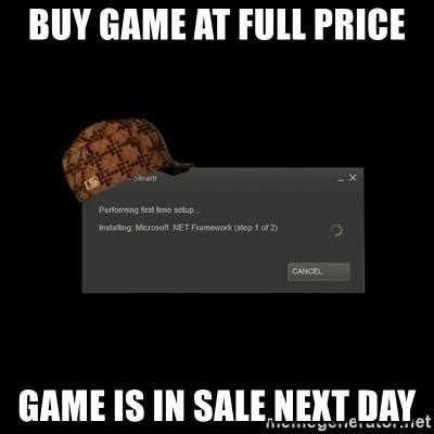 Scumbag Steam - Buy game at full price game is in sale next day