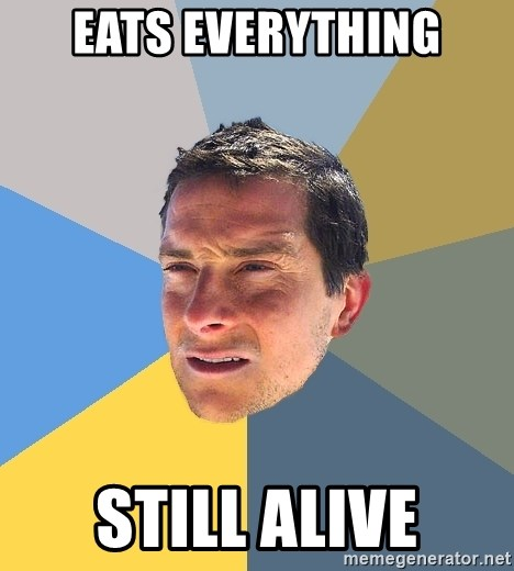 Bear Grylls - eats everything still alive