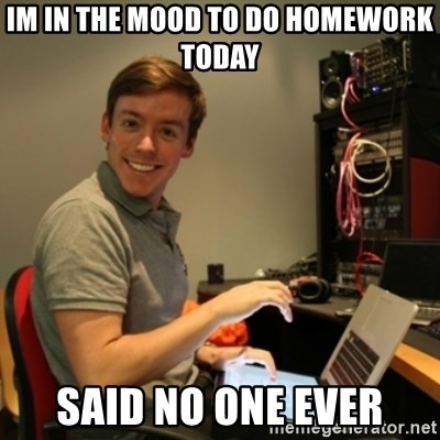 Ridiculously Photogenic Journalist - IM IN THE MOOD TO DO HOMEWORK TODAY SAID NO ONE EVER
