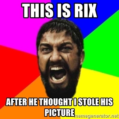 sparta - this is RIX After he thought i stole his picture