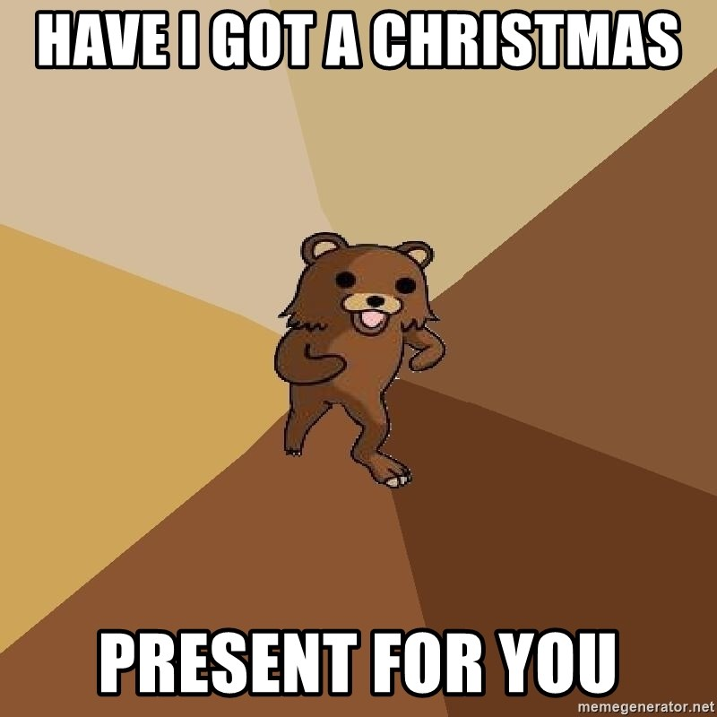 Pedo Bear From Beyond - HAVE I GOT A CHRISTMAS  PRESENT FOR YOU