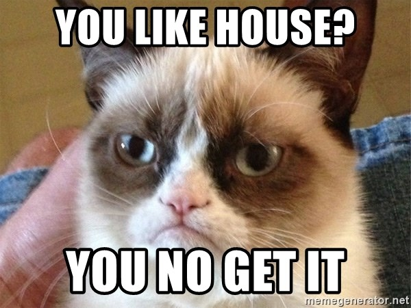 Angry Cat Meme - You like house? You no get it