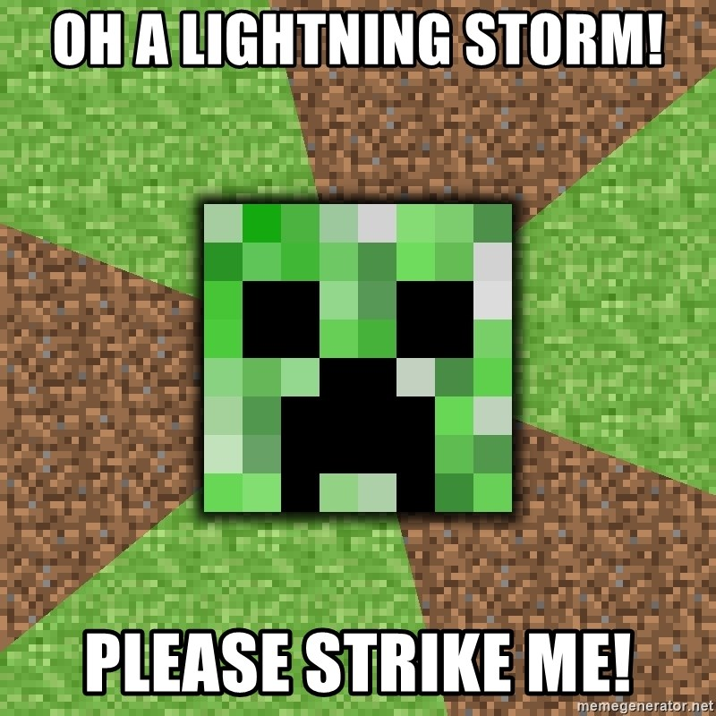 Minecraft Creeper - OH A LIGHTNING STORM! PLEASE STRIKE ME!
