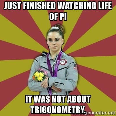 Not Impressed Makayla - Just finished watching Life of pi It was not about trigonometry.
