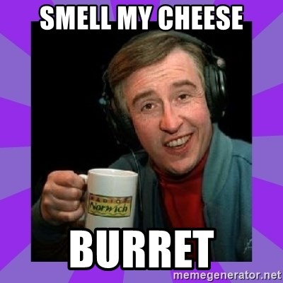 Alan Partridge - smell my cheese burret