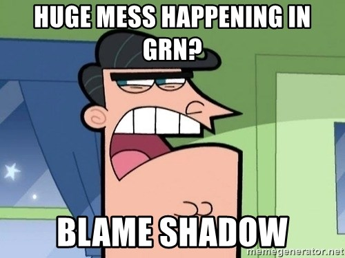 i blame dinkleberg - HUGE MESS happening in GRN? blame shadow