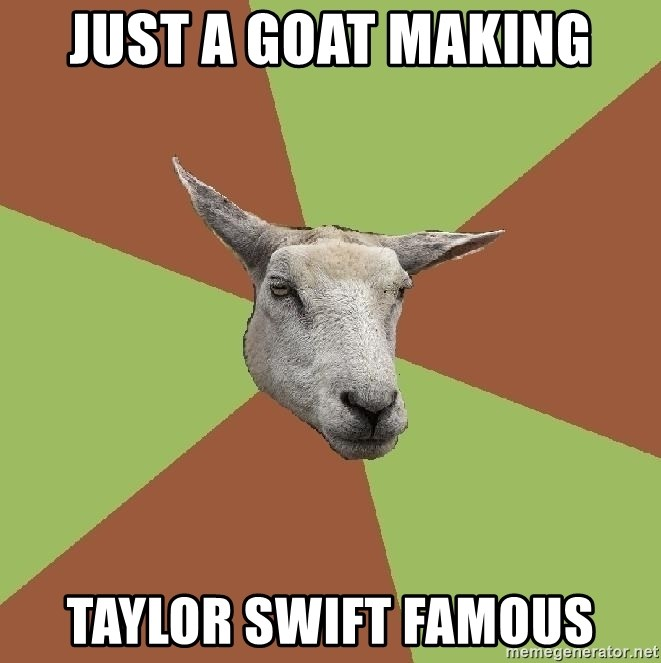 Just A Goat Making Taylor Swift Famous The Gamer Sheep Meme Generator