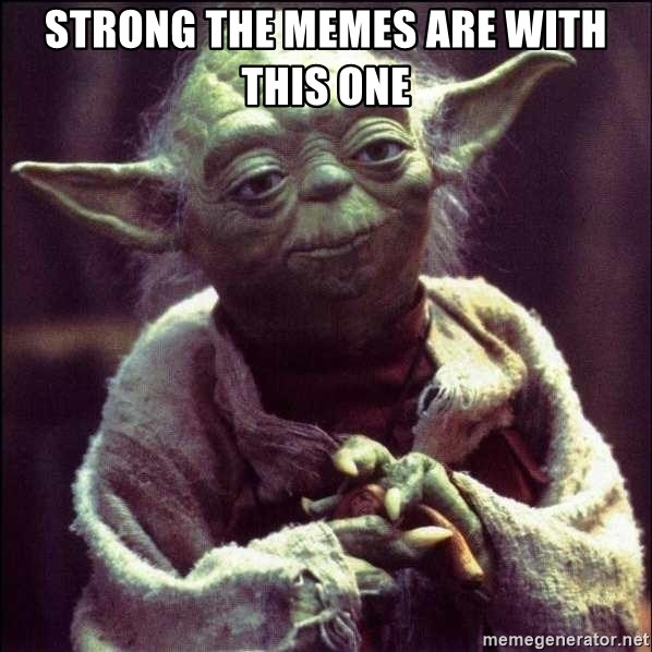 Advice Yoda - Strong the memes are with this one