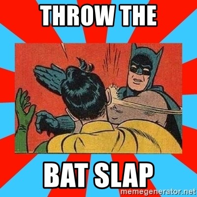 Batman Bitchslap - THROW THE BAT SLAP