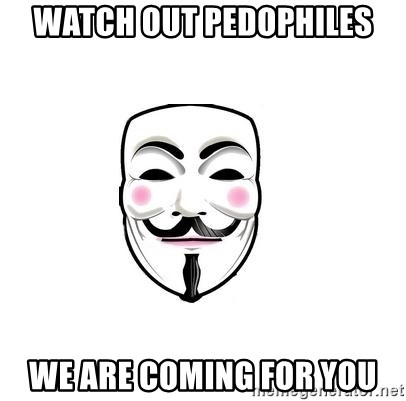 Anon - Watch OUT PEDOPHILES WE ARE COMING FOR YOU