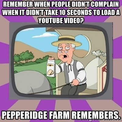 Pepperidge Farm Remembers FG - remember when people didn't complain when it didn't take 10 seconds to load a youtube video? pepperidge farm remembers.