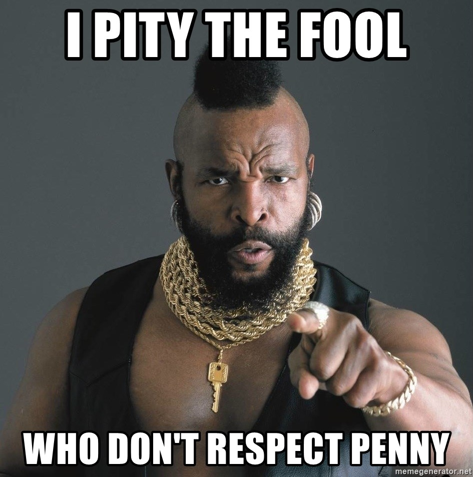 Mr T Fool - i pity the fool who don't RESPECT penny